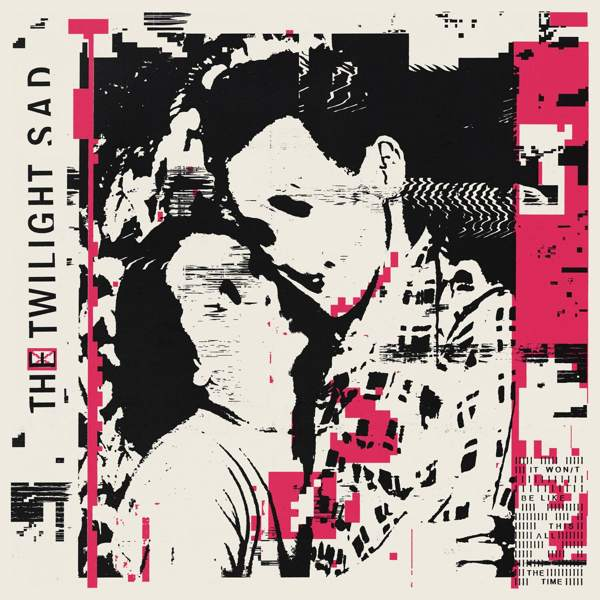 twilight sad it wont be like this