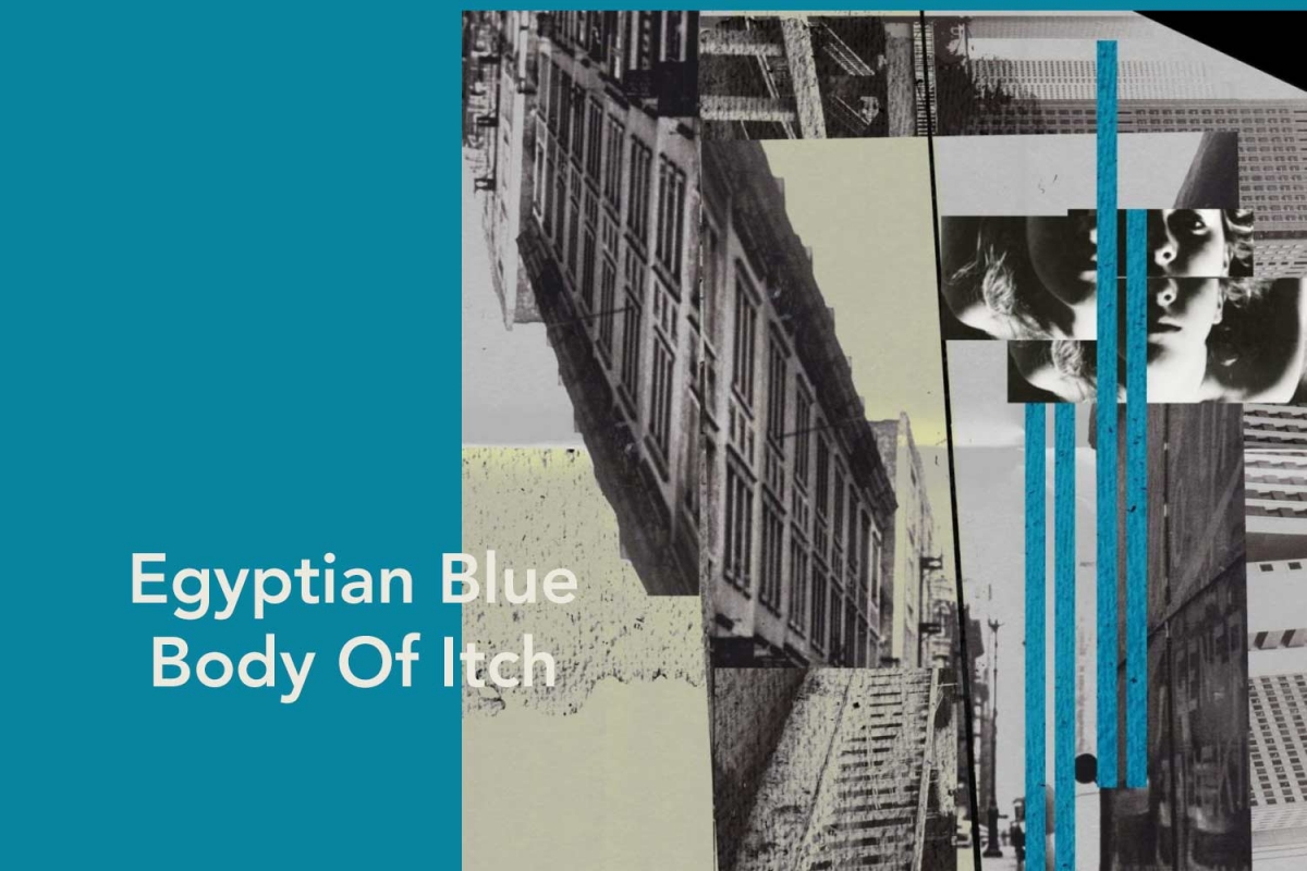 "Egyptian Blue - ""Body of Itch"" EP (Yala! Records, 10/4/2020)"