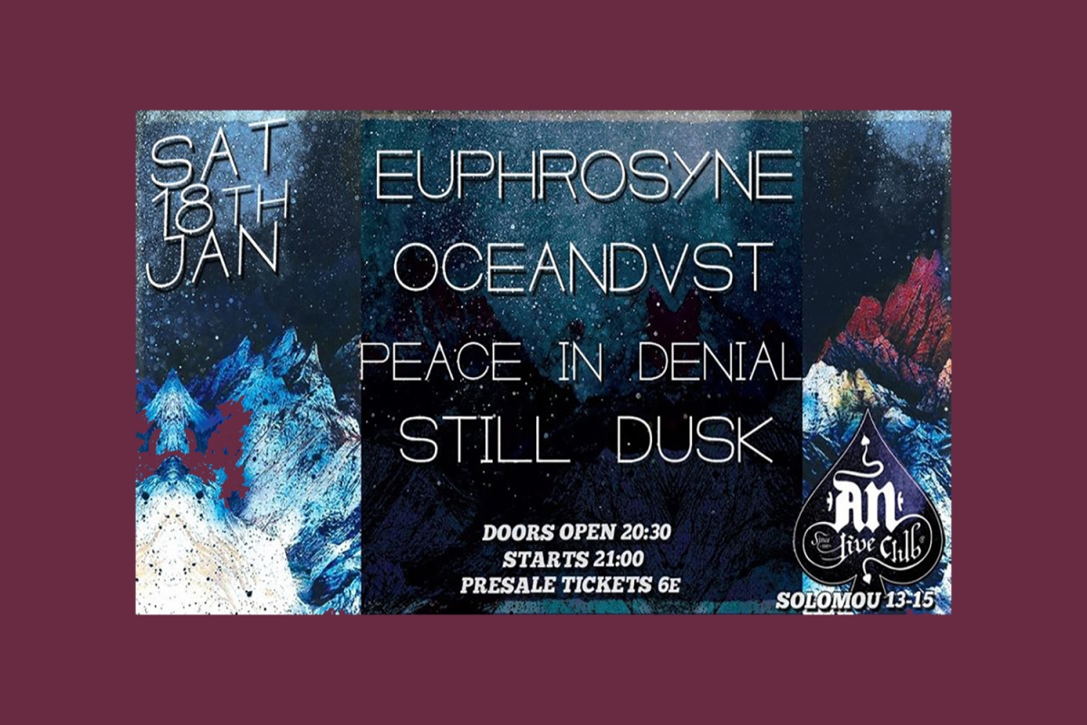 EUPHROSYNE / OCEANDVST / PEACE IN DENIAL / STILL DUSK ζωντανά στο AN CLUB, 18/1/2020!