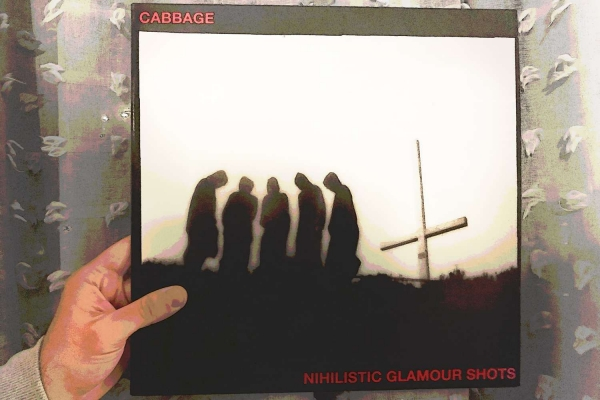 Cabbage - Nihilistic Glamour Shots (BMG, 2018)