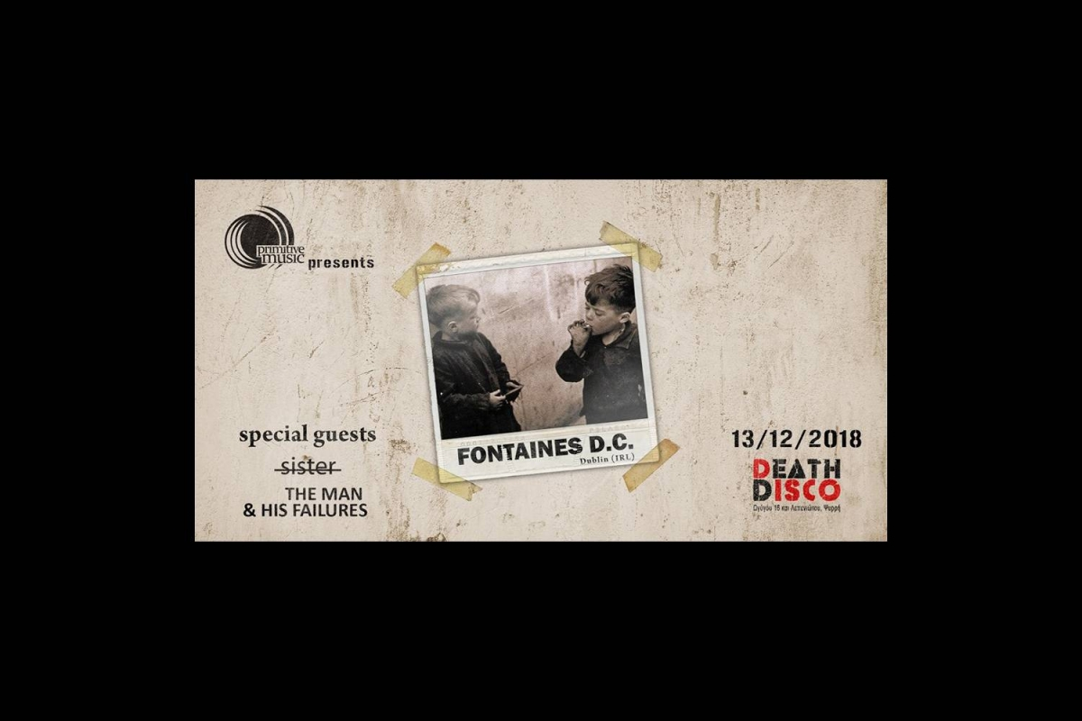 Fontaines D.C, s̶i̶s̶t̶e̶r̶ και The Man & His Failures ζωντανά στο Death Disco, 13/12/2018